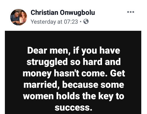 "If You Have Struggled So Hard And Money Hasn't Come. Get Married, Because Some Women Hold The Key To Success"" – Nigerian Man Advises Men"
